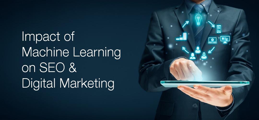 Impact of Machine Learning on SEO & Digital Marketing