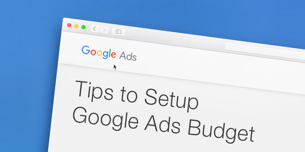 Tips to Setup Google Ads Budget