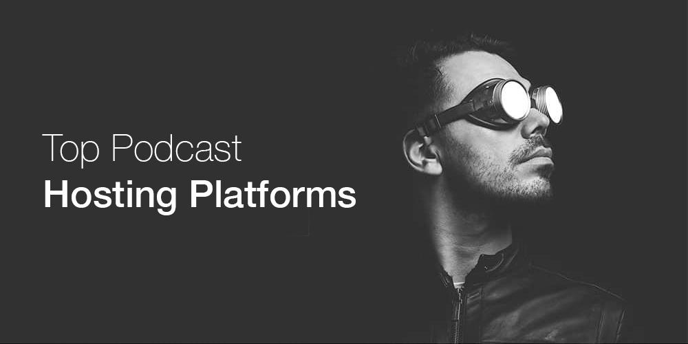 Top Podcast Hosting Platforms