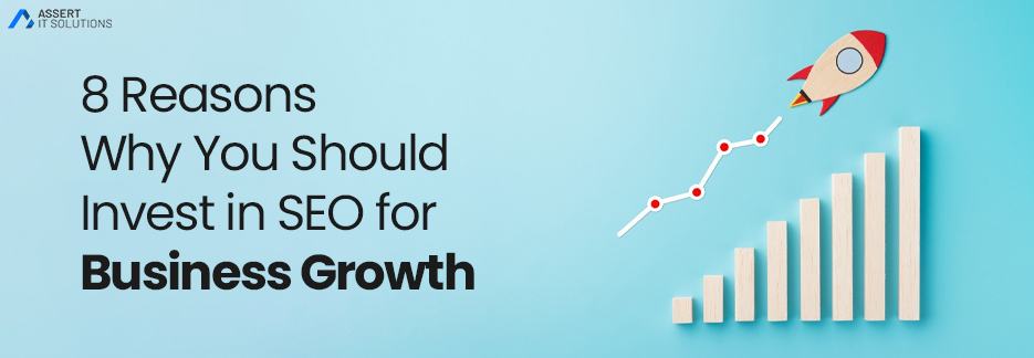 8 Reasons Why You Should Invest in SEO for Business Growth