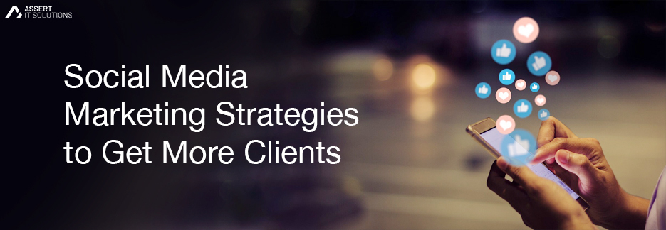 Social Media Marketing Strategies to Get More Clients